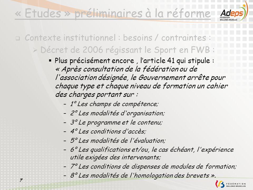 7 « Etudes » préliminaires à la réforme Contexte institutionnel : besoins / contraintes : Décret de 2006 régissant le Sport en FWB : Plus précisément