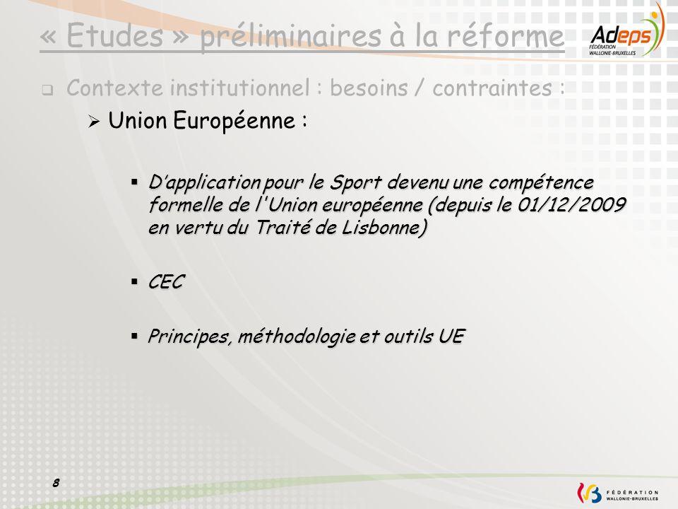 8 « Etudes » préliminaires à la réforme Contexte institutionnel : besoins / contraintes : Union Européenne : Dapplication pour le Sport devenu une com