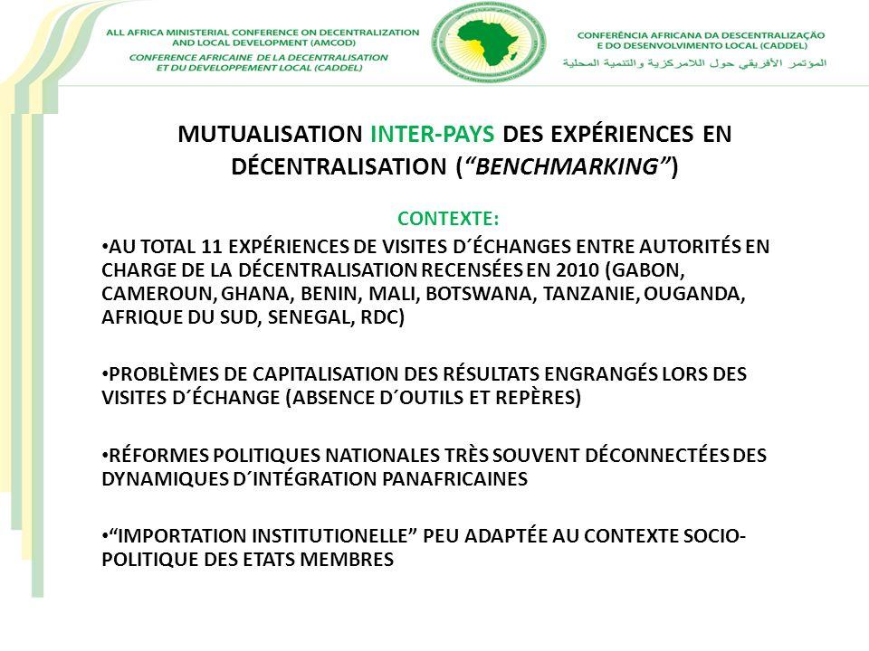 MUTUALISATION INTER-PAYS DES EXPÉRIENCES EN DÉCENTRALISATION (BENCHMARKING) CONTEXTE: AU TOTAL 11 EXPÉRIENCES DE VISITES D´ÉCHANGES ENTRE AUTORITÉS EN