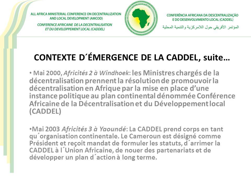 CONTEXTE D´ÉMERGENCE DE LA CADDEL, suite… Mai 2000, Africités 2 à Windhoek: les Ministres chargés de la décentralisation prennent la résolution de pro
