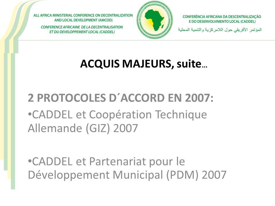 ACQUIS MAJEURS, suite … 2 PROTOCOLES D´ACCORD EN 2007: CADDEL et Coopération Technique Allemande (GIZ) 2007 CADDEL et Partenariat pour le Développemen