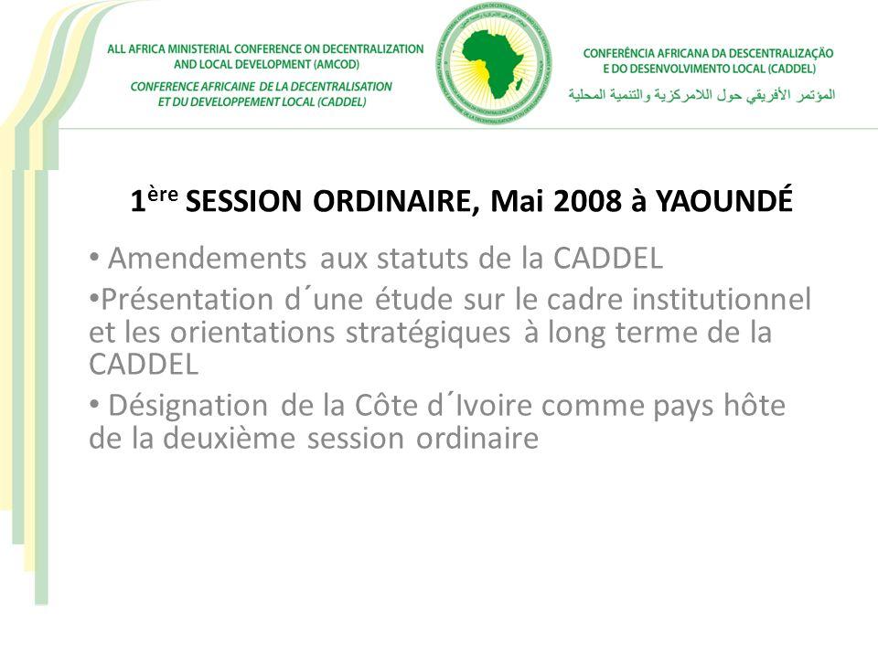 1 ère SESSION ORDINAIRE, Mai 2008 à YAOUNDÉ Amendements aux statuts de la CADDEL Présentation d´une étude sur le cadre institutionnel et les orientati