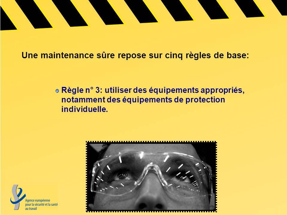 Règle n° 3: utiliser des équipements appropriés, notamment des équipements de protection individuelle. Une maintenance sûre repose sur cinq règles de