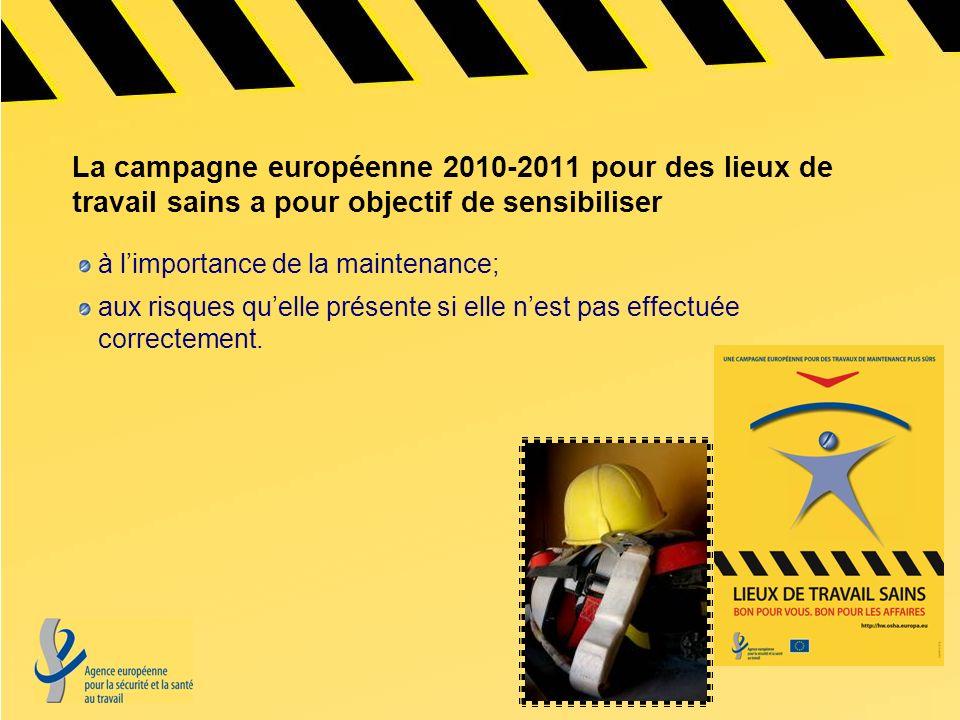 La campagne européenne 2010-2011 pour des lieux de travail sains a pour objectif de sensibiliser à limportance de la maintenance; aux risques quelle p