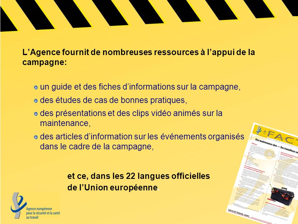 LAgence fournit de nombreuses ressources à lappui de la campagne: un guide et des fiches dinformations sur la campagne, des études de cas de bonnes pr