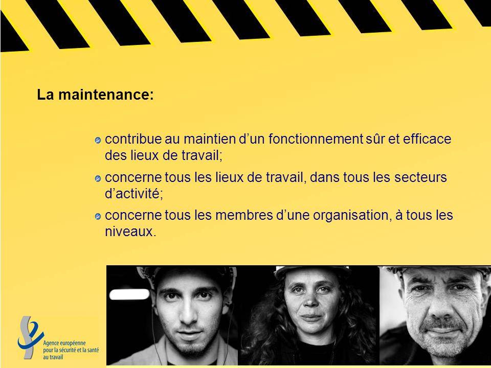 La maintenance: contribue au maintien dun fonctionnement sûr et efficace des lieux de travail; concerne tous les lieux de travail, dans tous les secte