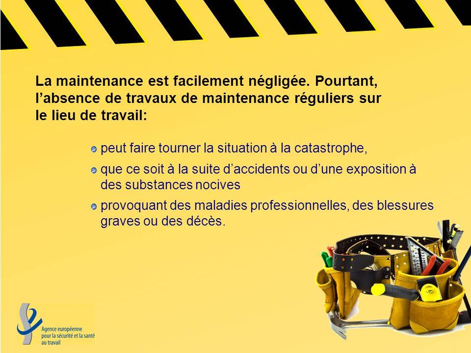 La maintenance est facilement négligée. Pourtant, labsence de travaux de maintenance réguliers sur le lieu de travail: peut faire tourner la situation
