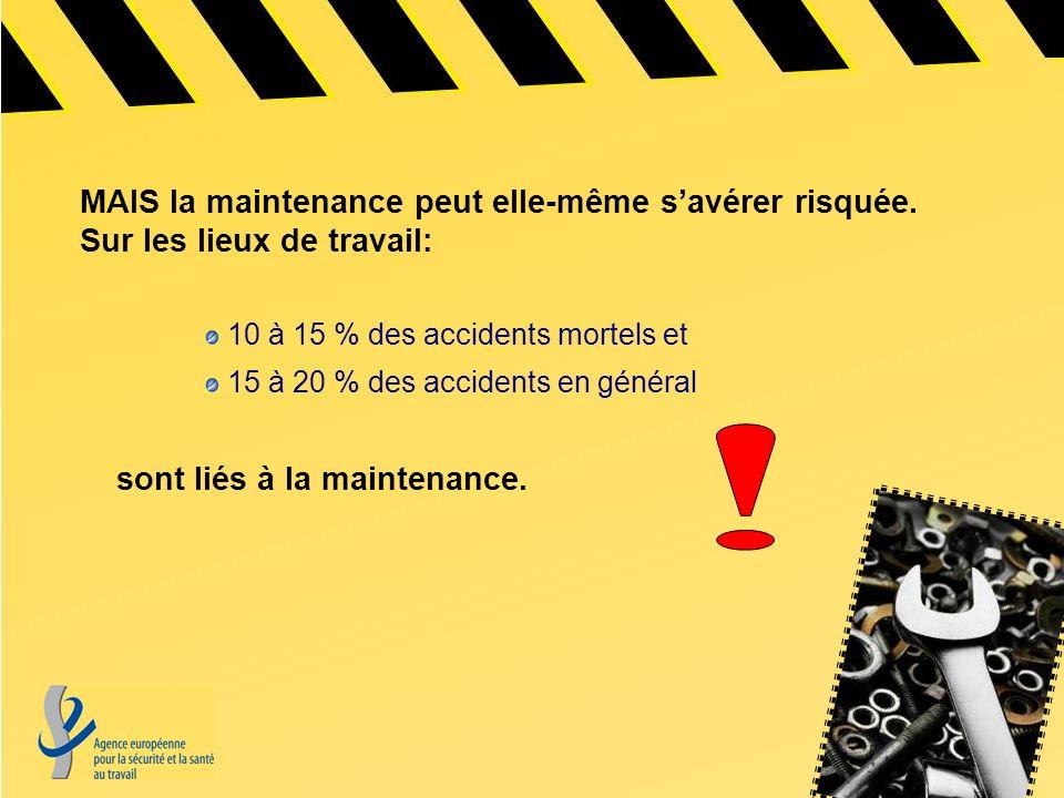 MAIS la maintenance peut elle-même savérer risquée. Sur les lieux de travail: 10 à 15 % des accidents mortels et 15 à 20 % des accidents en général so