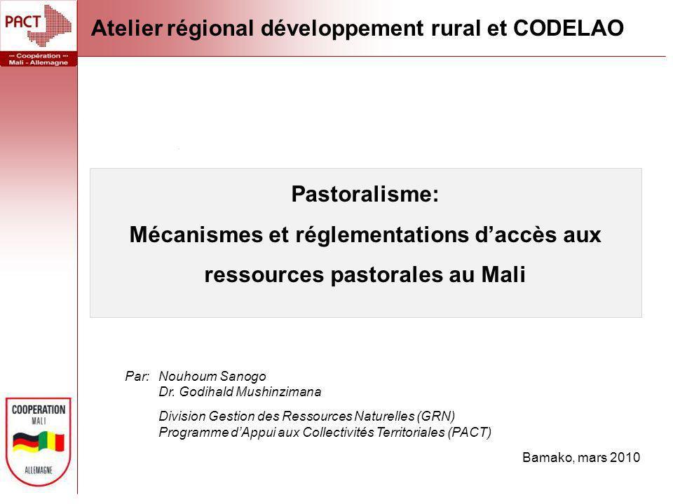 Pastoralisme: Mécanismes et réglementations daccès aux ressources pastorales au Mali Bamako, mars 2010 Par:Nouhoum Sanogo Dr. Godihald Mushinzimana Di