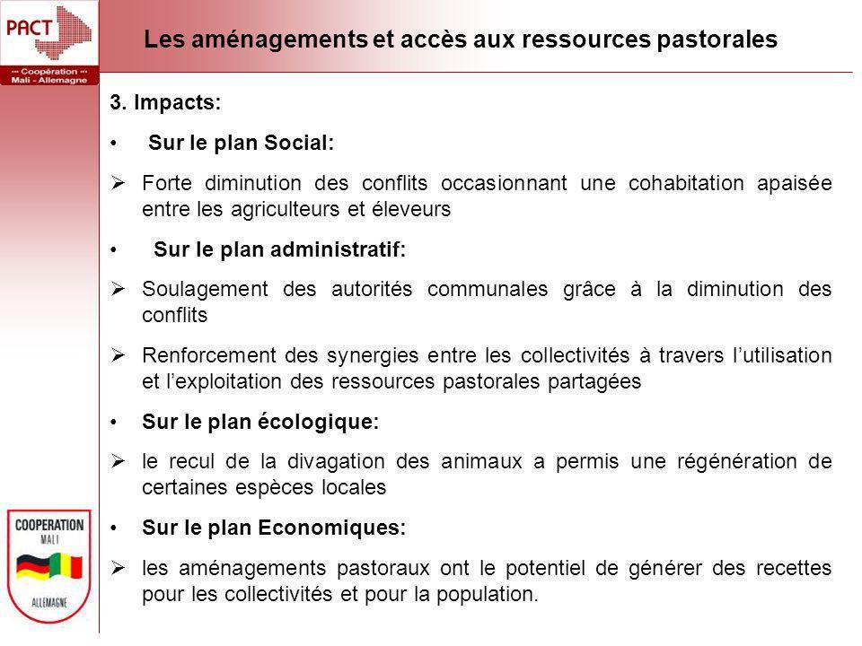 3. Impacts: Sur le plan Social: Forte diminution des conflits occasionnant une cohabitation apaisée entre les agriculteurs et éleveurs Sur le plan adm