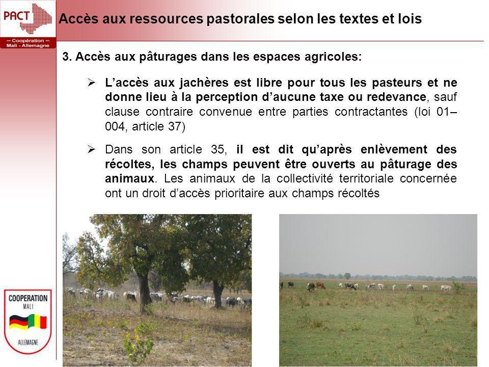 3. Accès aux pâturages dans les espaces agricoles: Laccès aux jachères est libre pour tous les pasteurs et ne donne lieu à la perception daucune taxe