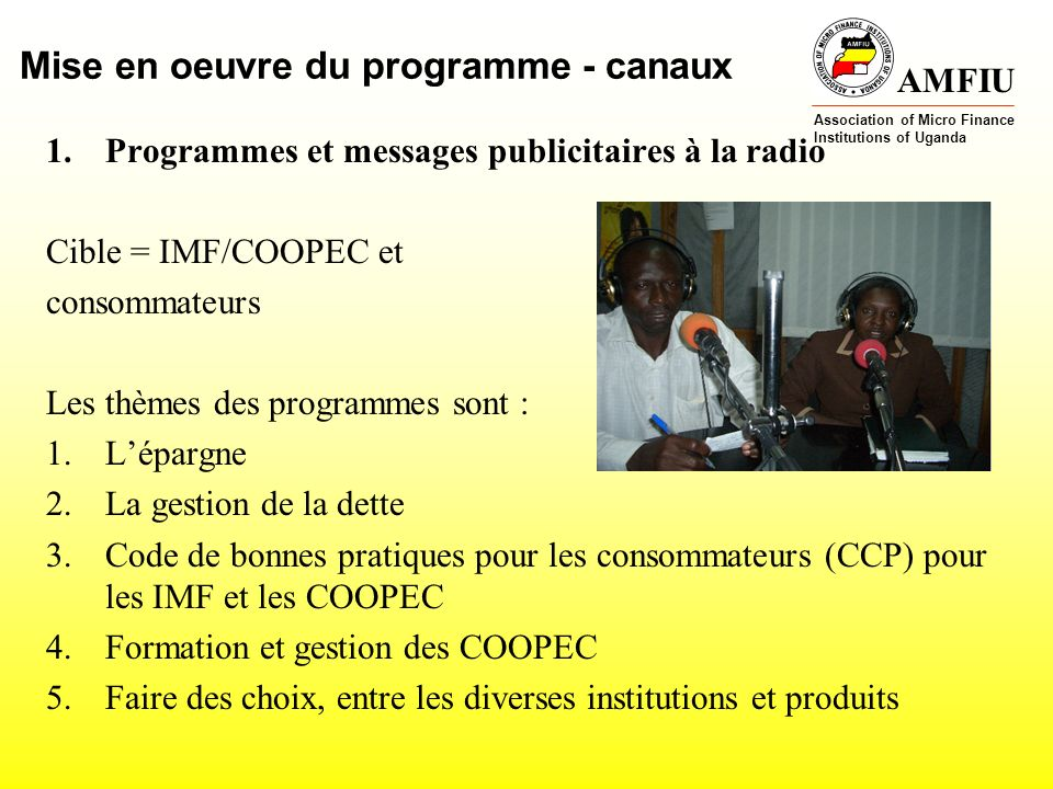 AMFIU Association of Micro Finance Institutions of Uganda Mise en oeuvre du programme - canaux 1.Programmes et messages publicitaires à la radio Cible