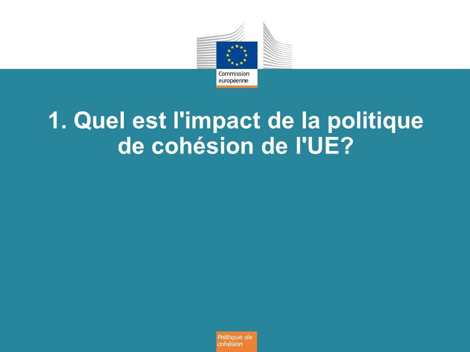 Politique de cohésion 1. Quel est l'impact de la politique de cohésion de l'UE?