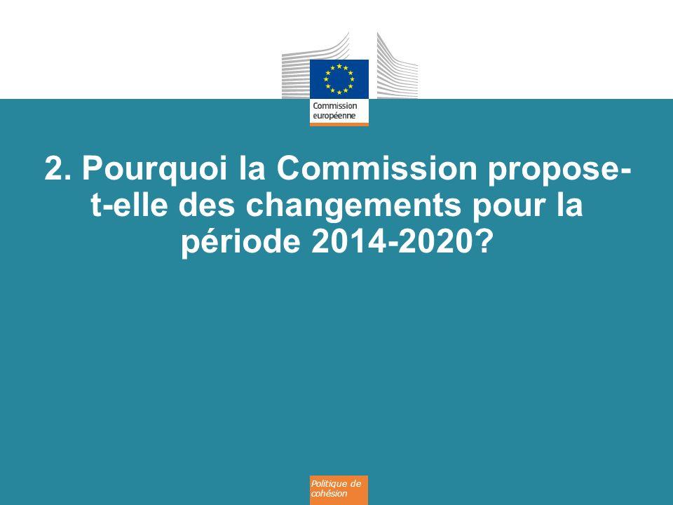 Politique de cohésion 2. Pourquoi la Commission propose- t-elle des changements pour la période 2014-2020?