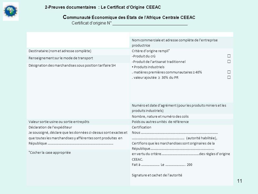11 C ommunauté Économique des États de lAfrique Centrale CEEAC Certificat dorigine N° ________________________________ Expéditeur (nom commerciale et
