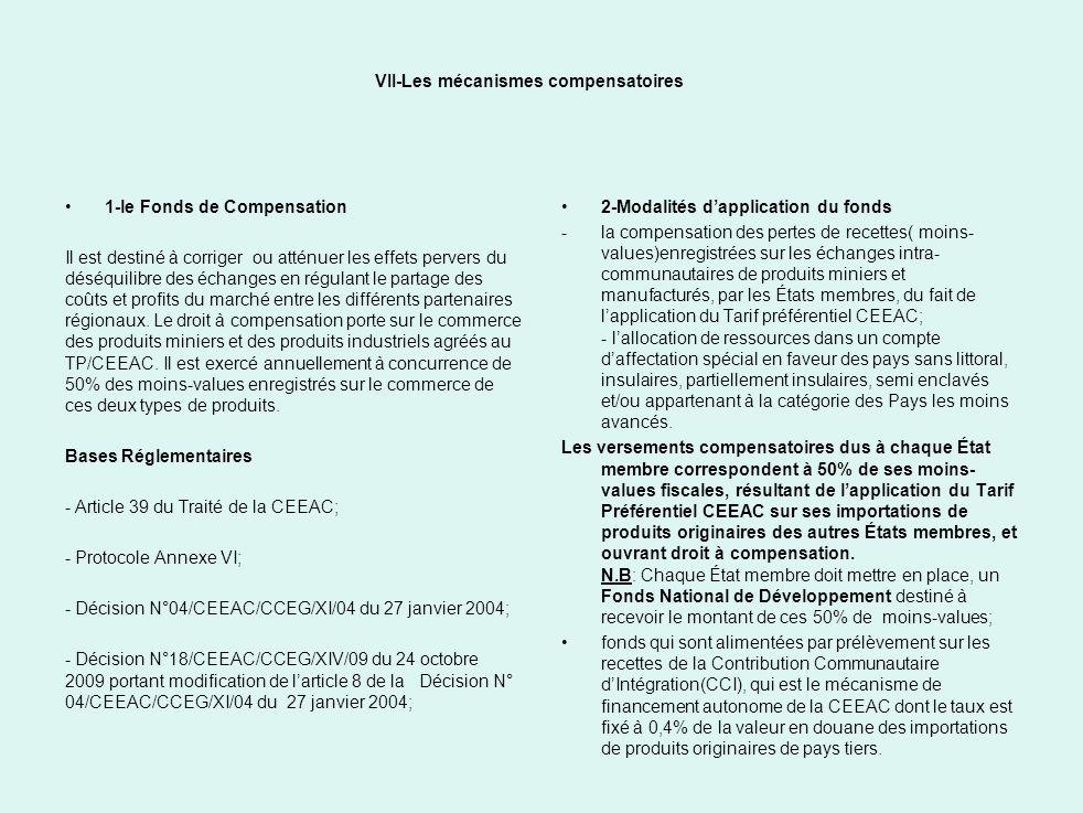 VII-Les mécanismes compensatoires 1-le Fonds de Compensation Il est destiné à corriger ou atténuer les effets pervers du déséquilibre des échanges en