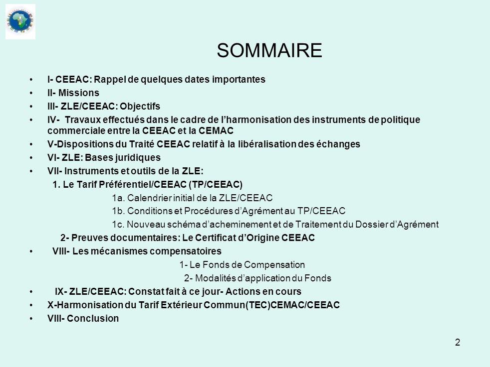 SOMMAIRE I- CEEAC: Rappel de quelques dates importantes II- Missions III- ZLE/CEEAC: Objectifs IV- Travaux effectués dans le cadre de lharmonisation d