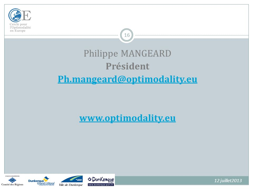 16 Philippe MANGEARD Président Ph.mangeard@optimodality.eu www.optimodality.eu 12 juillet2013