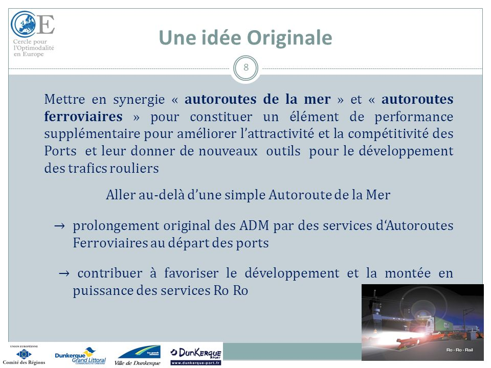 Une idée Originale Mettre en synergie « autoroutes de la mer » et « autoroutes ferroviaires » pour constituer un élément de performance supplémentaire