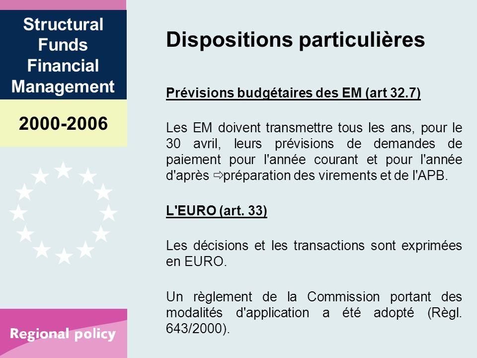 2000-2006 Structural Funds Financial Management Dispositions particulières Prévisions budgétaires des EM (art 32.7) Les EM doivent transmettre tous les ans, pour le 30 avril, leurs prévisions de demandes de paiement pour l année courant et pour l année d après préparation des virements et de l APB.