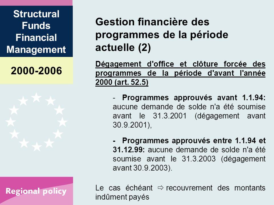 2000-2006 Structural Funds Financial Management Gestion financière des programmes de la période actuelle (2) Dégagement d office et clôture forcée des programmes de la période d avant l année 2000 (art.