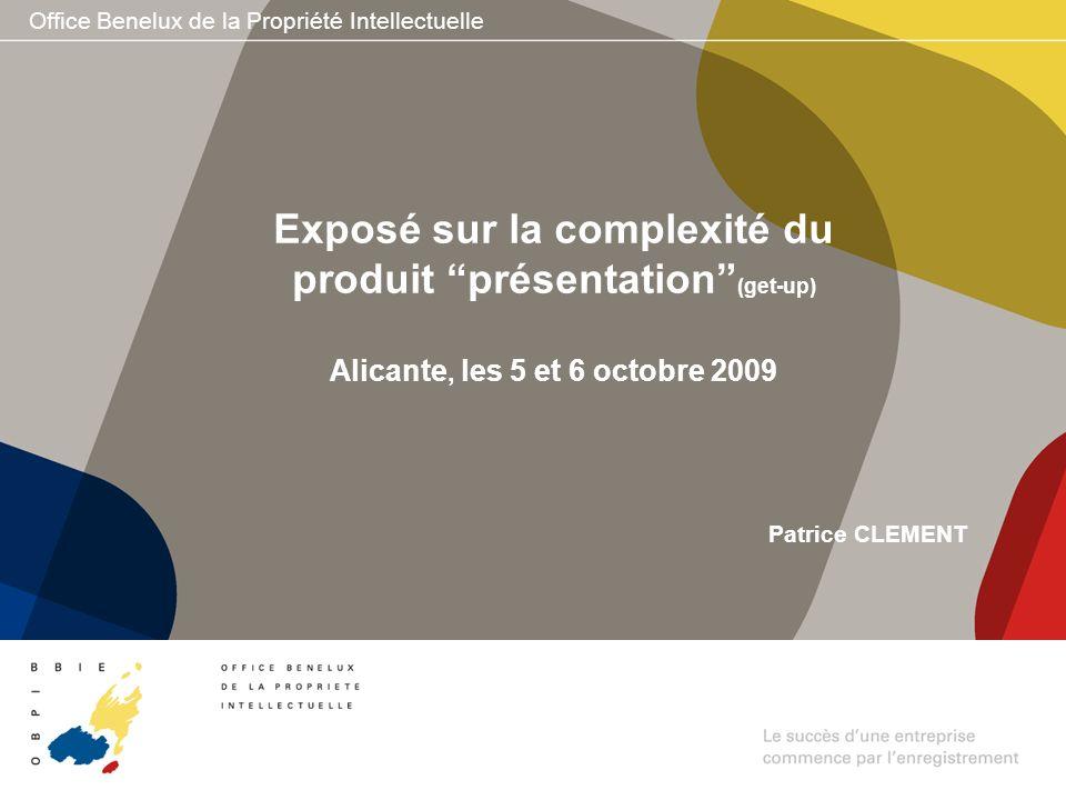 Office Benelux de la Propriété Intellectuelle Exposé sur la complexité du produit présentation (get-up) Alicante, les 5 et 6 octobre 2009 Patrice CLEM