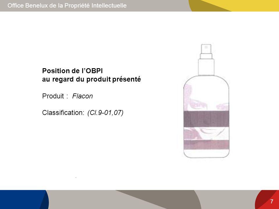 Office Benelux de la Propriété Intellectuelle 7 Position de lOBPI au regard du produit présenté Produit : Flacon Classification: (Cl.9-01,07)
