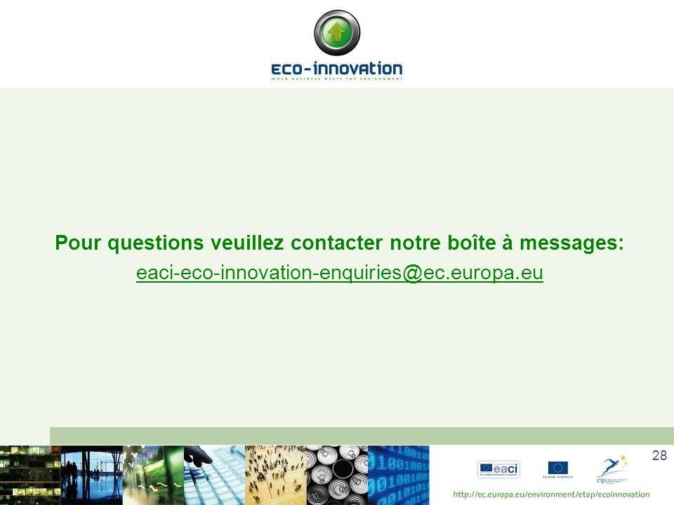 28 Pour questions veuillez contacter notre boîte à messages: eaci-eco-innovation-enquiries@ec.europa.eu