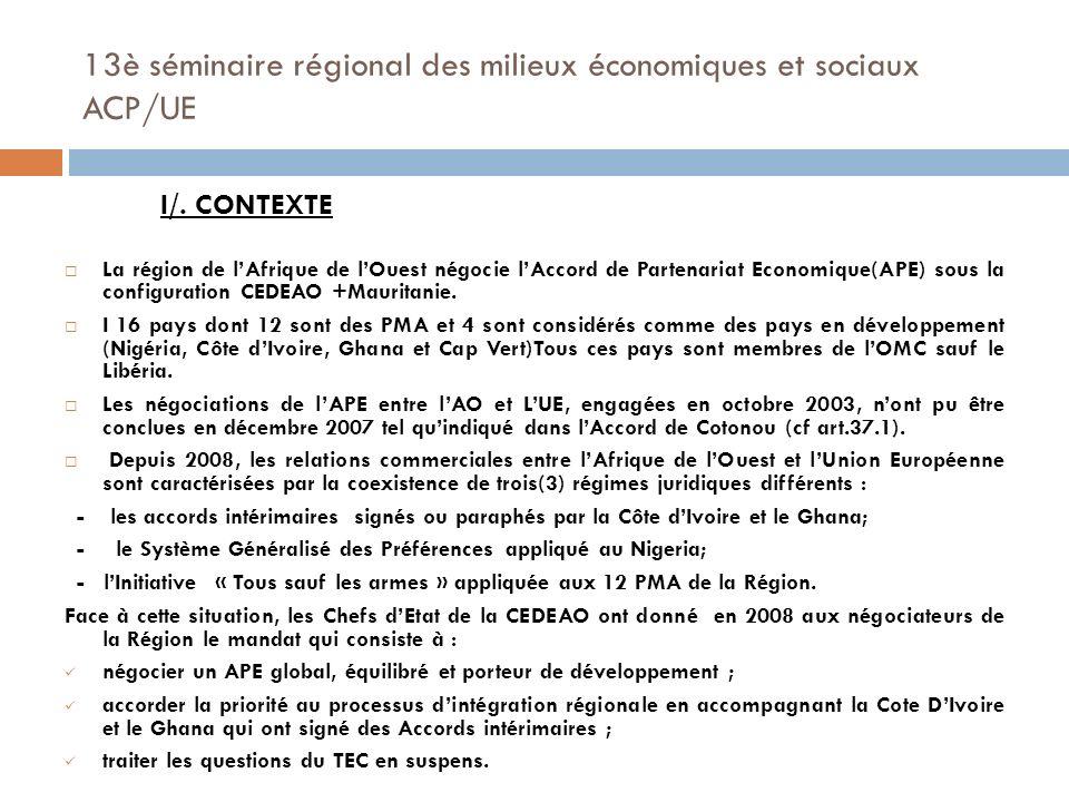 13è séminaire régional des milieux économiques et sociaux ACP/UE II/ EVOLUTION DES NEGOCIATIONS Des progrès sensibles ont été enregistrés dans les négociations car sur les 114 articles que comporte le projet dAccord, les divergences ne portent sur 4 articles ; Ces divergences persistent depuis bientôt plus dun an.