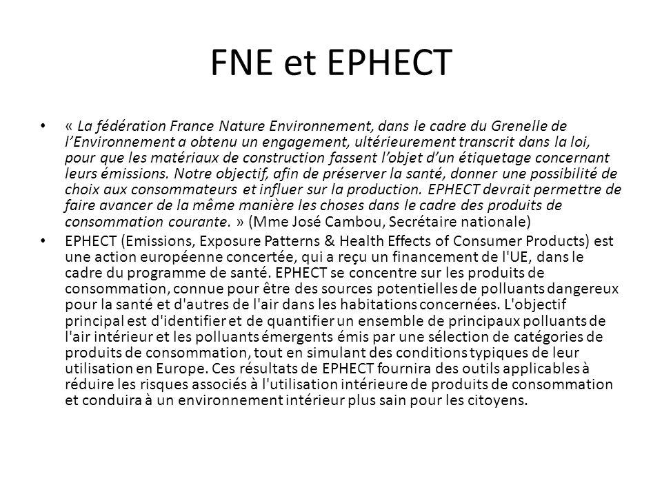 FNE et EPHECT « La fédération France Nature Environnement, dans le cadre du Grenelle de lEnvironnement a obtenu un engagement, ultérieurement transcrit dans la loi, pour que les matériaux de construction fassent lobjet dun étiquetage concernant leurs émissions.