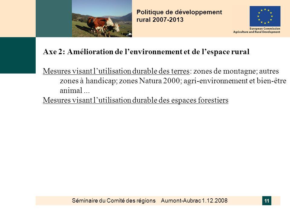 Séminaire du Comité des régions Aumont-Aubrac 1.12.2008 11 Politique de développement rural 2007-2013 Axe 2: Amélioration de lenvironnement et de lesp