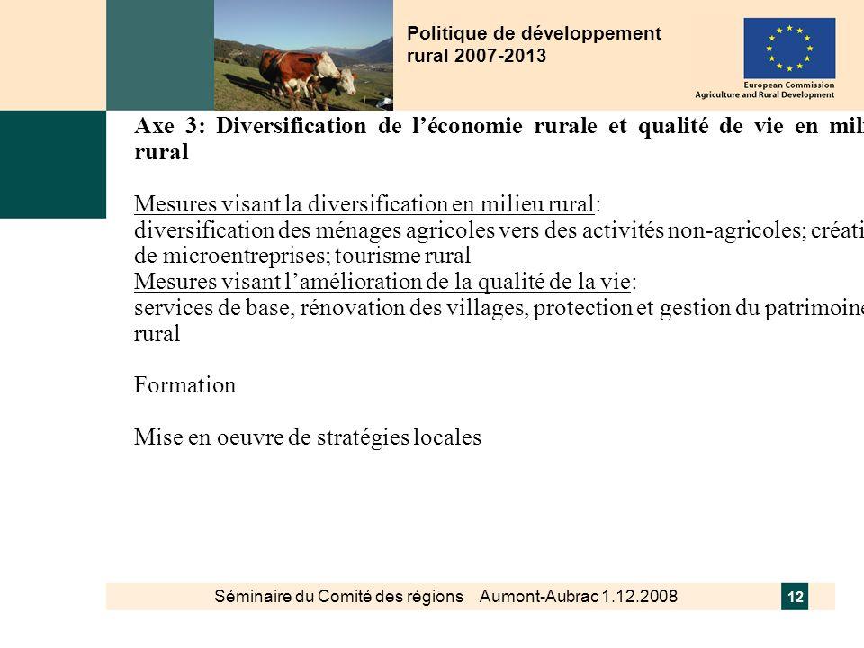 Séminaire du Comité des régions Aumont-Aubrac 1.12.2008 12 Politique de développement rural 2007-2013 Axe 3: Diversification de léconomie rurale et qu