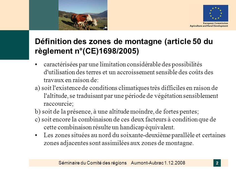Séminaire du Comité des régions Aumont-Aubrac 1.12.2008 2 Définition des zones de montagne (article 50 du règlement n°(CE)1698/2005) caractérisées par