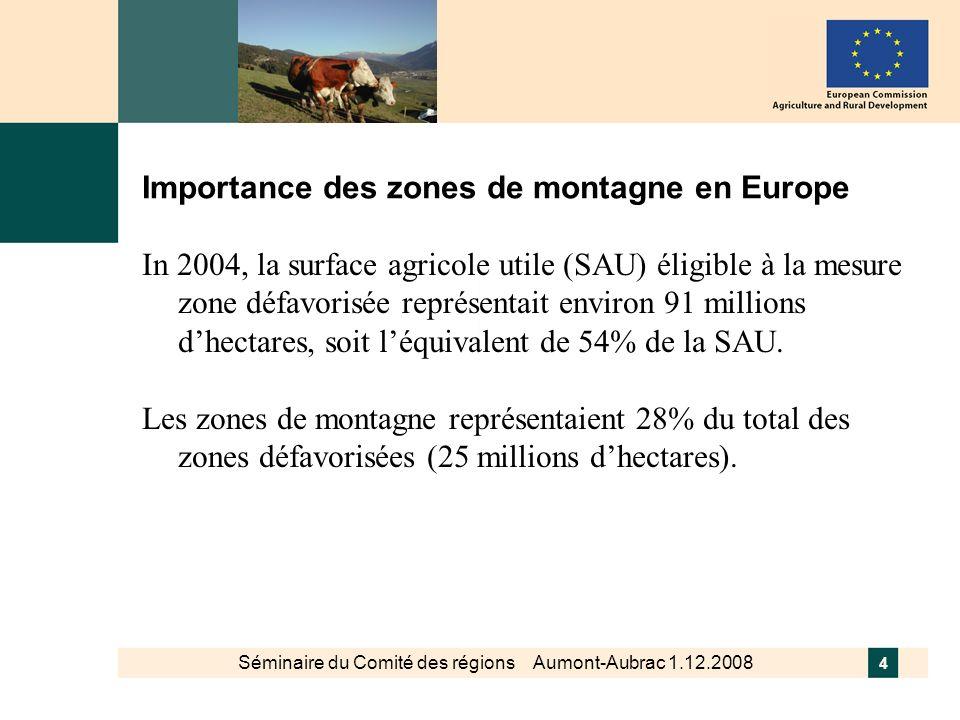 4 Importance des zones de montagne en Europe In 2004, la surface agricole utile (SAU) éligible à la mesure zone défavorisée représentait environ 91 mi