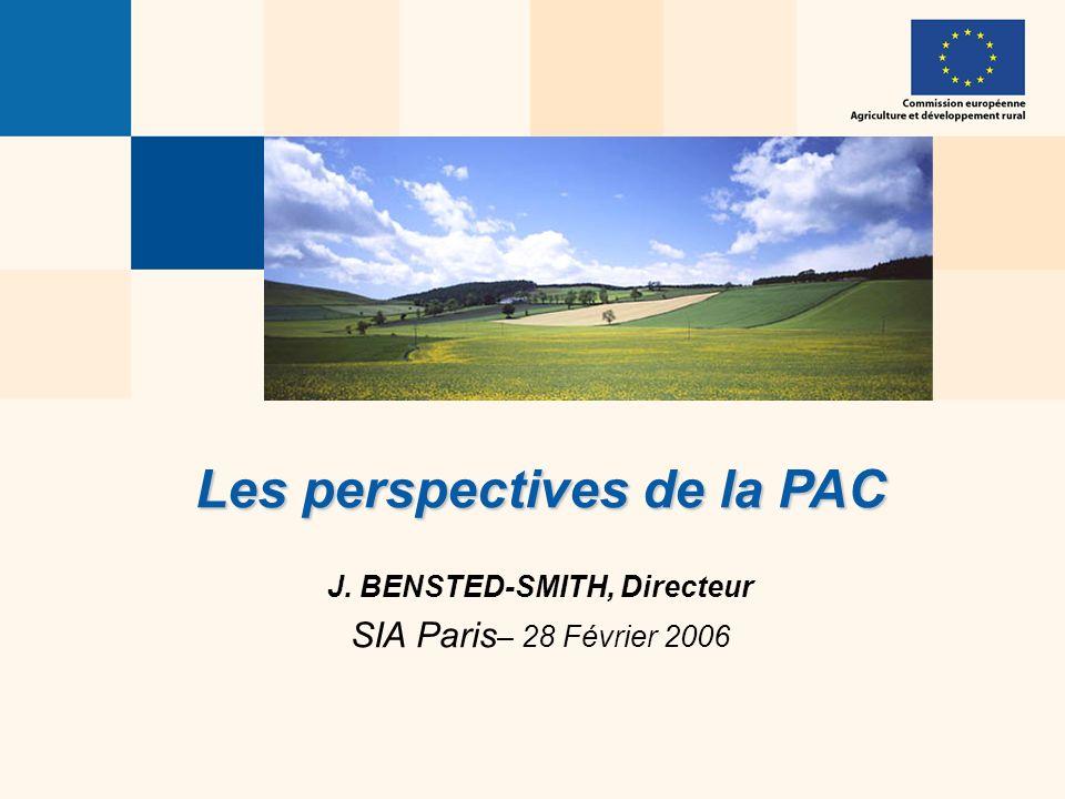 Les perspectives de la PAC J. BENSTED-SMITH, Directeur SIA Paris – 28 Février 2006