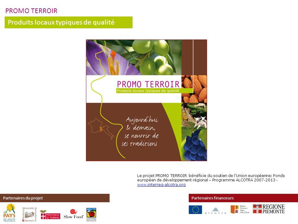 PROMO TERROIR Produits locaux typiques de qualité Partenaires financeursPartenaires du projet Le projet PROMO TERROIR bénéficie du soutien de lUnion e