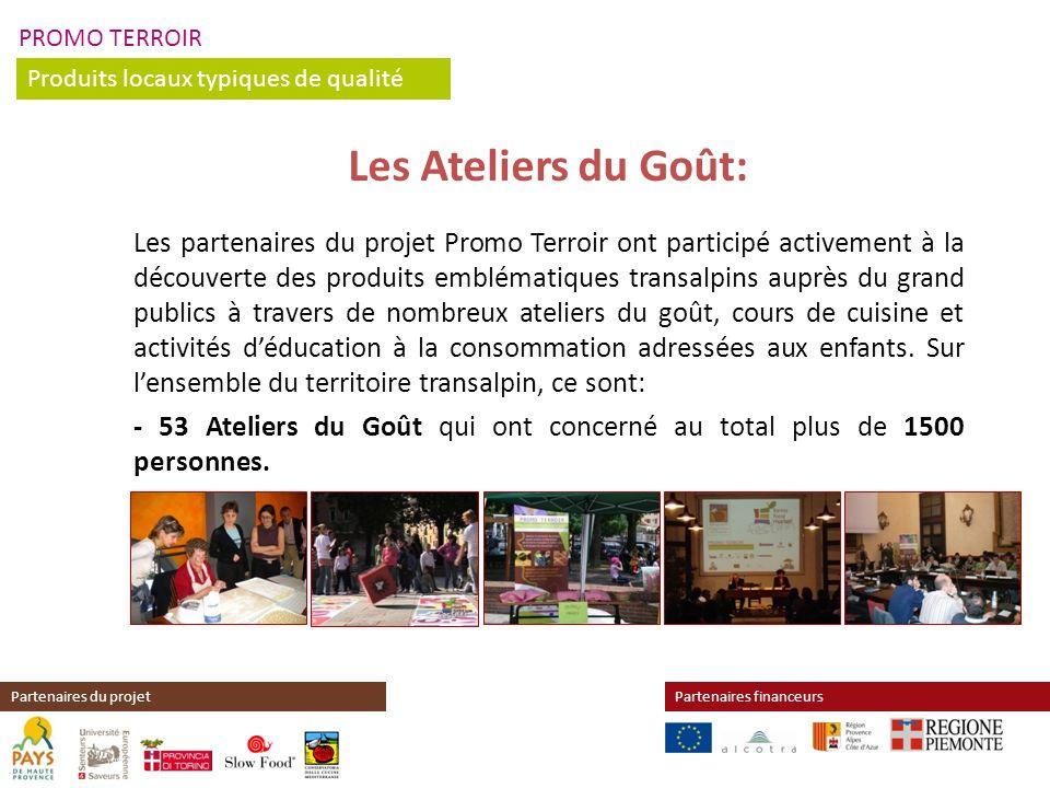 PROMO TERROIR Produits locaux typiques de qualité Partenaires financeursPartenaires du projet Les Ateliers du Goût: Les partenaires du projet Promo Te