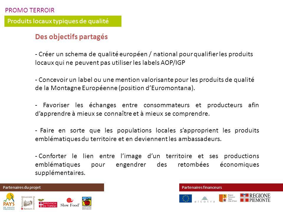 PROMO TERROIR Produits locaux typiques de qualité Partenaires financeursPartenaires du projet Des objectifs partagés - Créer un schema de qualité euro