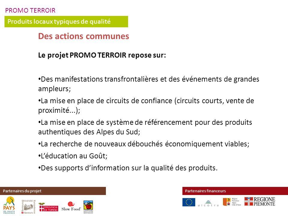 PROMO TERROIR Produits locaux typiques de qualité Partenaires financeursPartenaires du projet Des actions communes Le projet PROMO TERROIR repose sur: