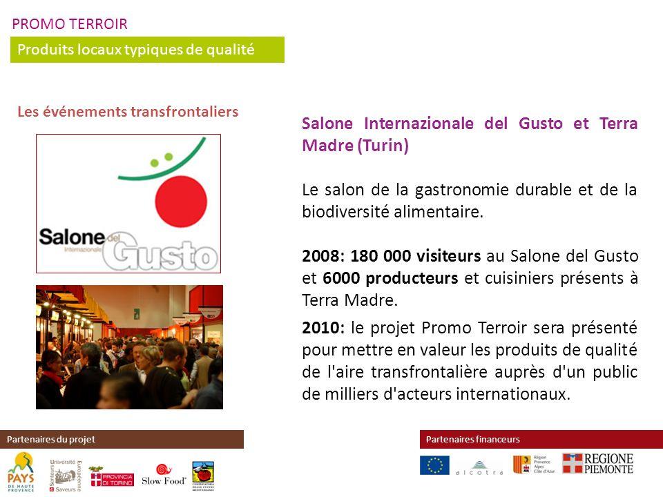 PROMO TERROIR Produits locaux typiques de qualité Partenaires financeursPartenaires du projet Salone Internazionale del Gusto et Terra Madre (Turin) L