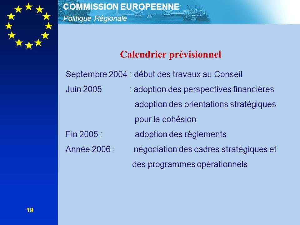 Politique Régionale COMMISSION EUROPEENNE 19 Calendrier prévisionnel Les Septembre 2004 : début des travaux au Conseil Juin 2005 : adoption des perspectives financières adoption des orientations stratégiques pour la cohésion Fin 2005 : adoption des règlements Année 2006 : négociation des cadres stratégiques et des programmes opérationnels