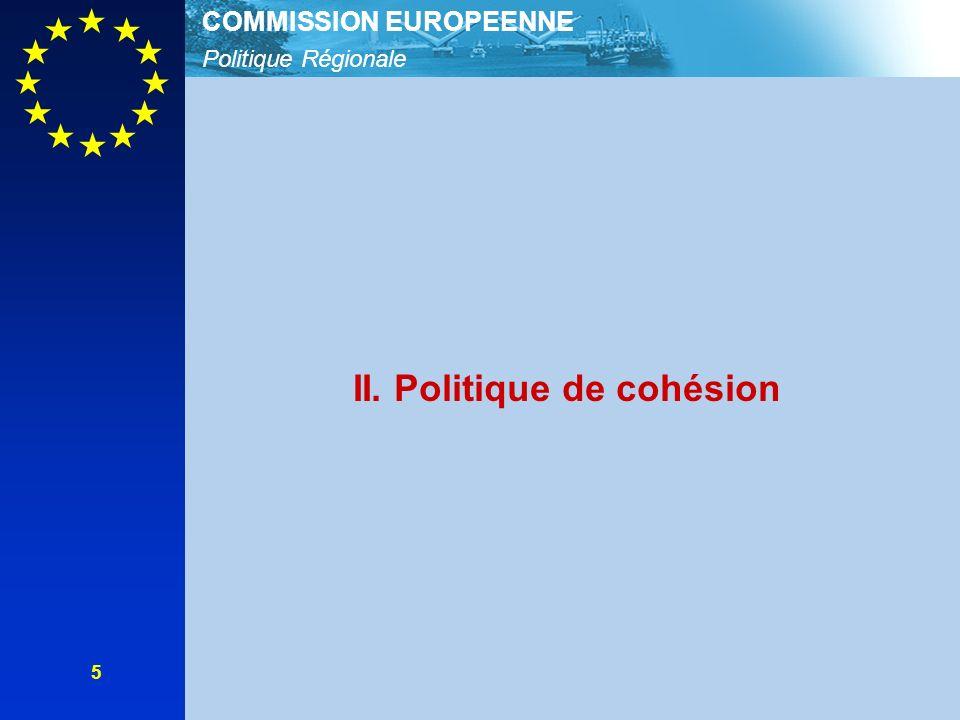 Politique Régionale COMMISSION EUROPEENNE 5 II. Politique de cohésion