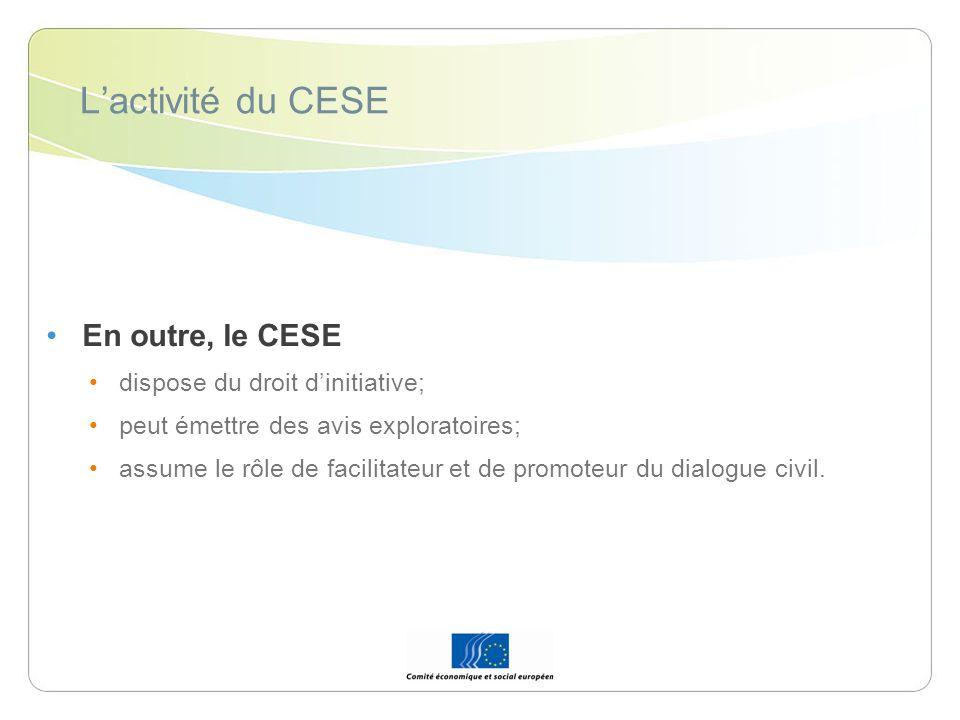 Lactivité du CESE En outre, le CESE dispose du droit dinitiative; peut émettre des avis exploratoires; assume le rôle de facilitateur et de promoteur