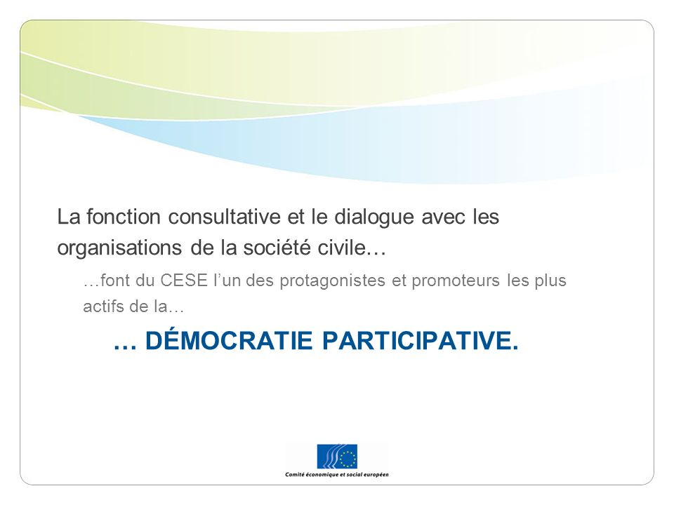 La fonction consultative et le dialogue avec les organisations de la société civile… …font du CESE lun des protagonistes et promoteurs les plus actifs