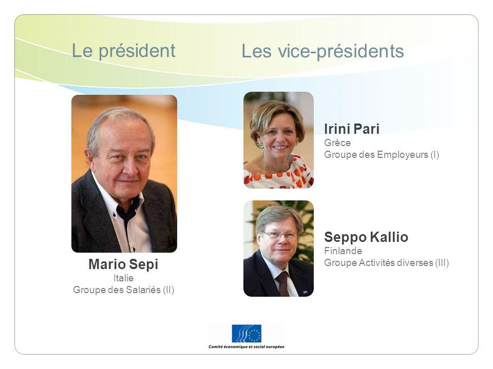 Le président Les vice-présidents Mario Sepi Italie Groupe des Salariés (II) Irini Pari Grèce Groupe des Employeurs (I) Seppo Kallio Finlande Groupe Ac