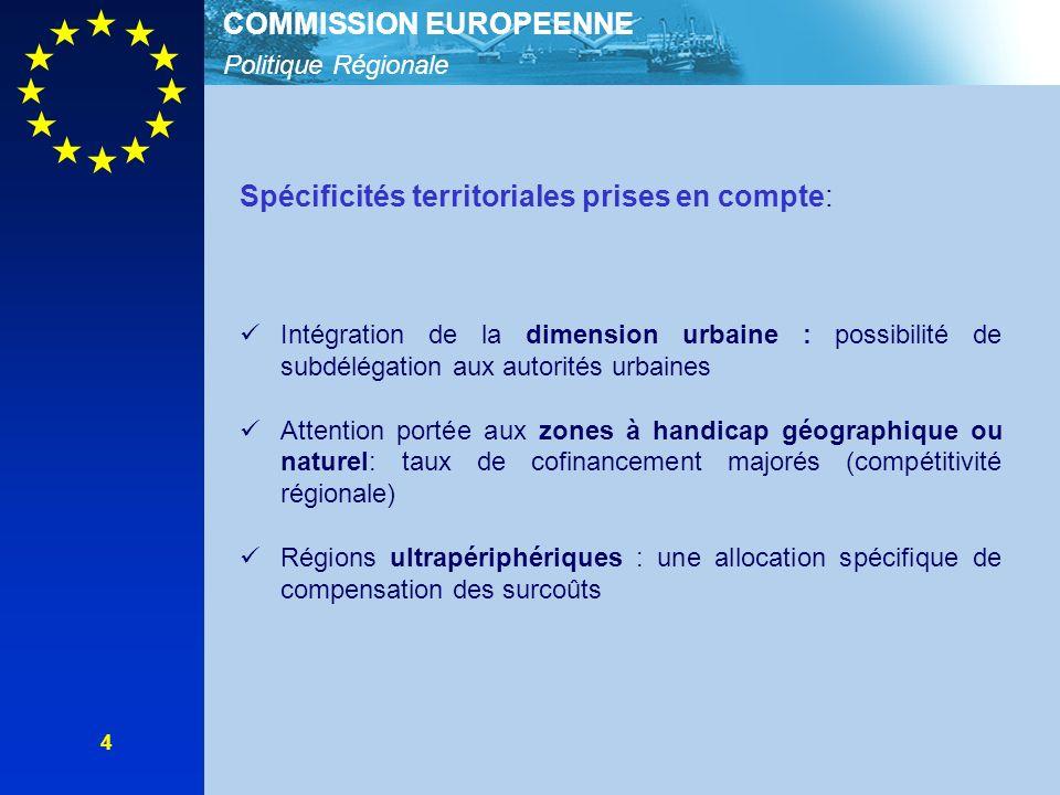 Politique Régionale COMMISSION EUROPEENNE 5 Simplification significative un seul document de programmation (PO) un seul fonds par programme programmation et gestion financière par priorité tableaux (2) financiers simplifiés