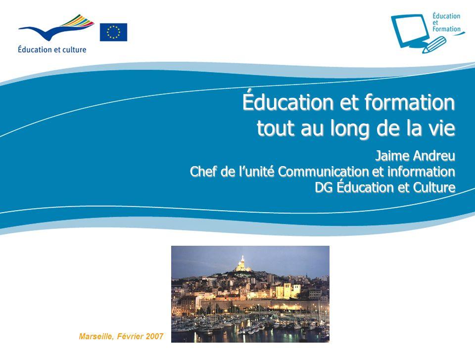 Éducation et formation tout au long de la vie Jaime Andreu Chef de lunité Communication et information DG Éducation et Culture Marseille, Février 2007