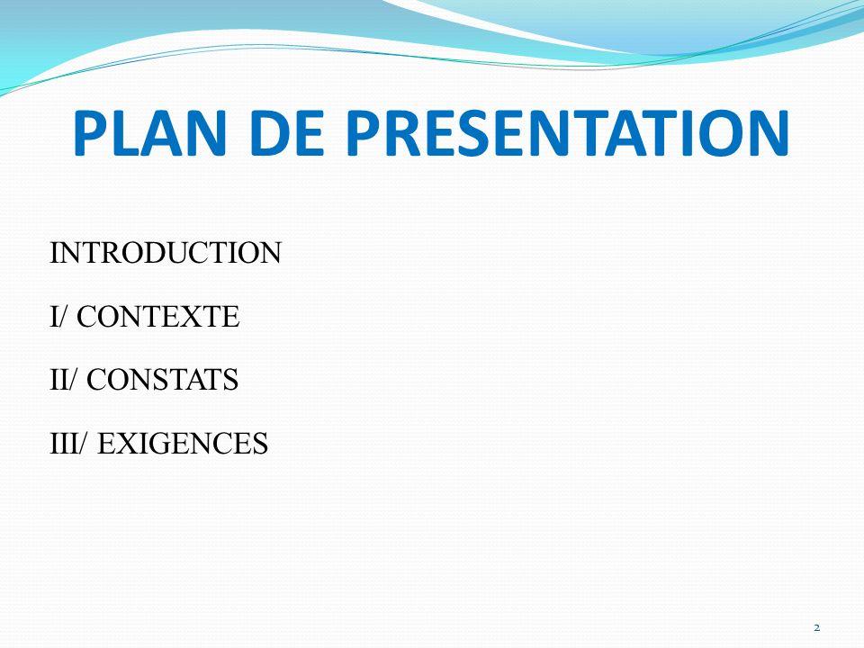 PLAN DE PRESENTATION INTRODUCTION I/ CONTEXTE II/ CONSTATS III/ EXIGENCES 2