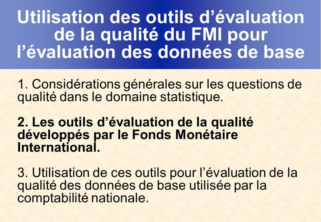 Utilisation des outils dévaluation de la qualité du FMI pour lévaluation des données de base 1. Considérations générales sur les questions de qualité
