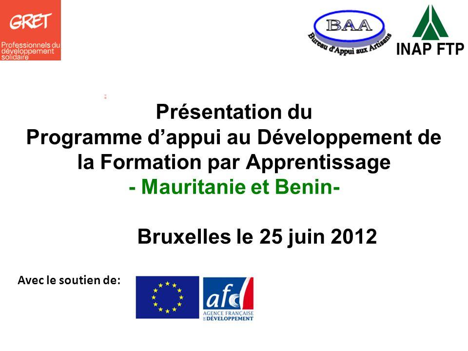 Présentation du Programme dappui au Développement de la Formation par Apprentissage - Mauritanie et Benin- Bruxelles le 25 juin 2012 Avec le soutien d